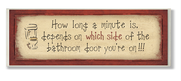 How long a minute is depends on what side of the door you're on